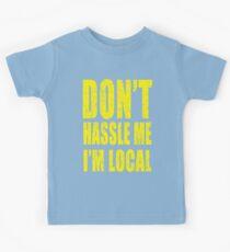 Camiseta para niños Dont Hassle Me Im Local