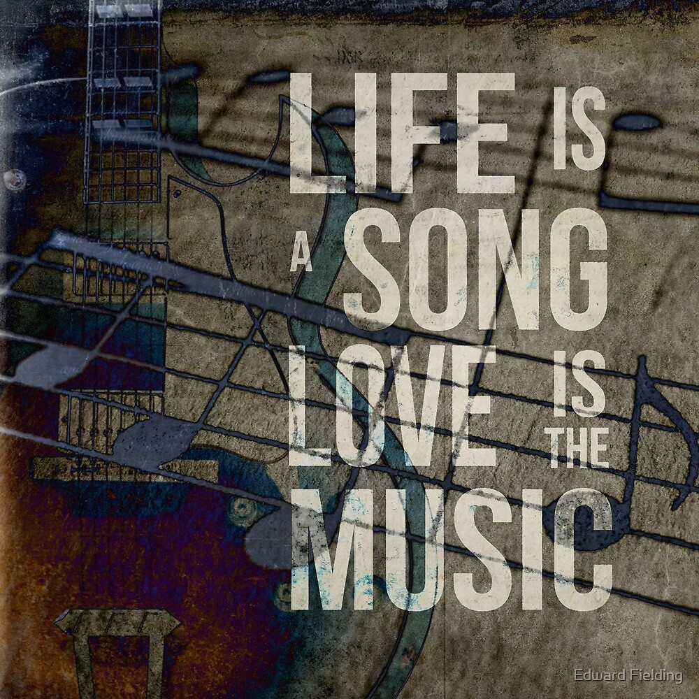 Life is a song love is the music by Edward Fielding