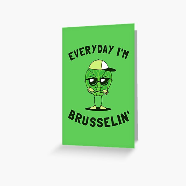 Everyday I'm Brusselin' Greeting Card