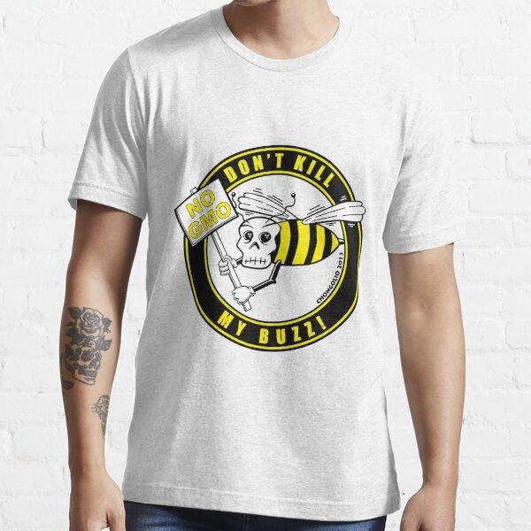 Dont Kill My Buzz. No GMO! Essential T-Shirt