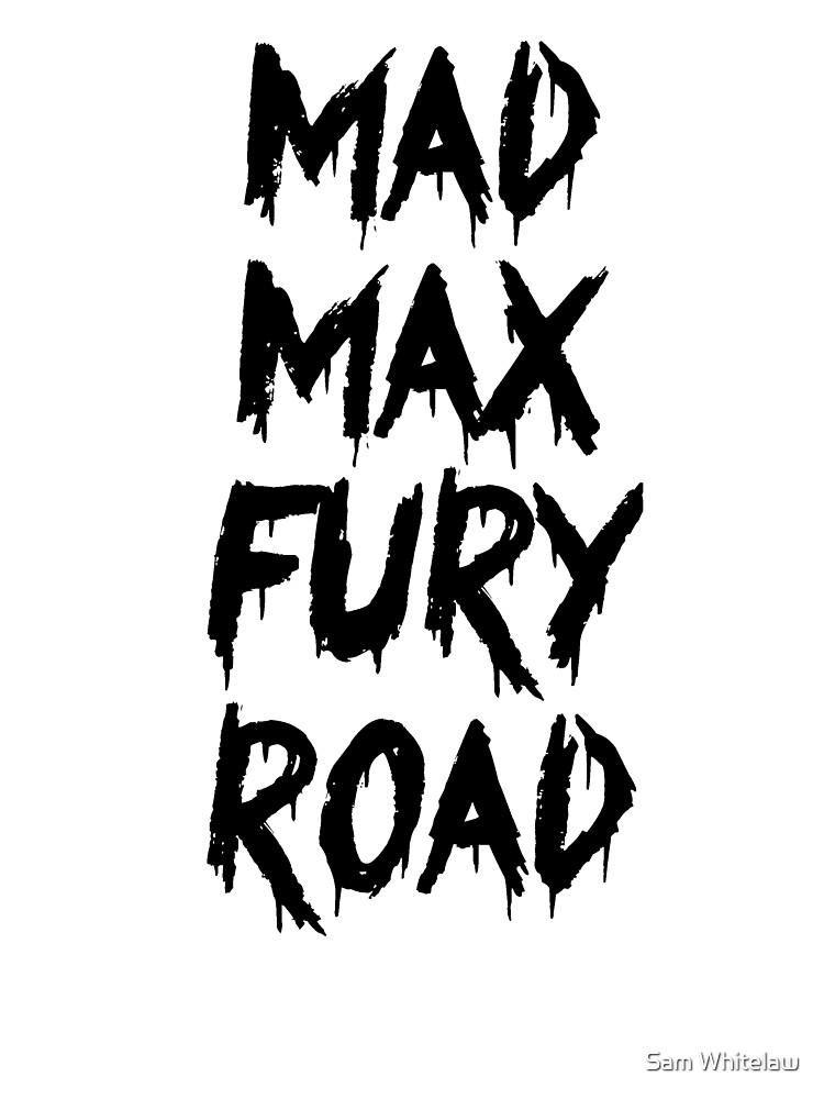 Mad Max Fury Road by Sam Whitelaw