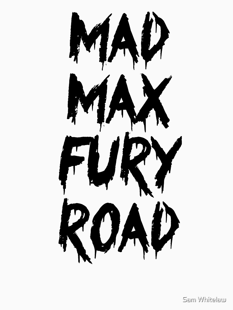 Mad Max Fury Road by gomowhitelaw