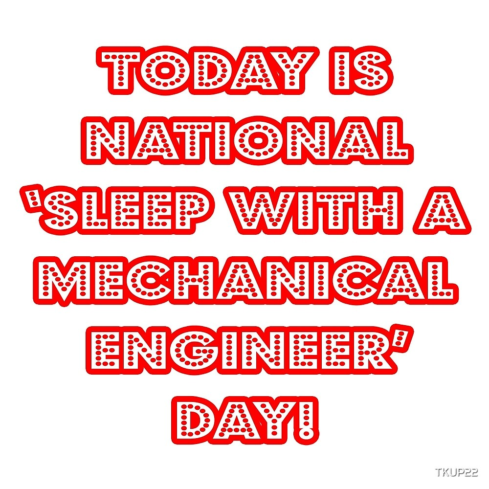 """National """"Sleep With A Mechanical Engineer Day"""" by TKUP22"""