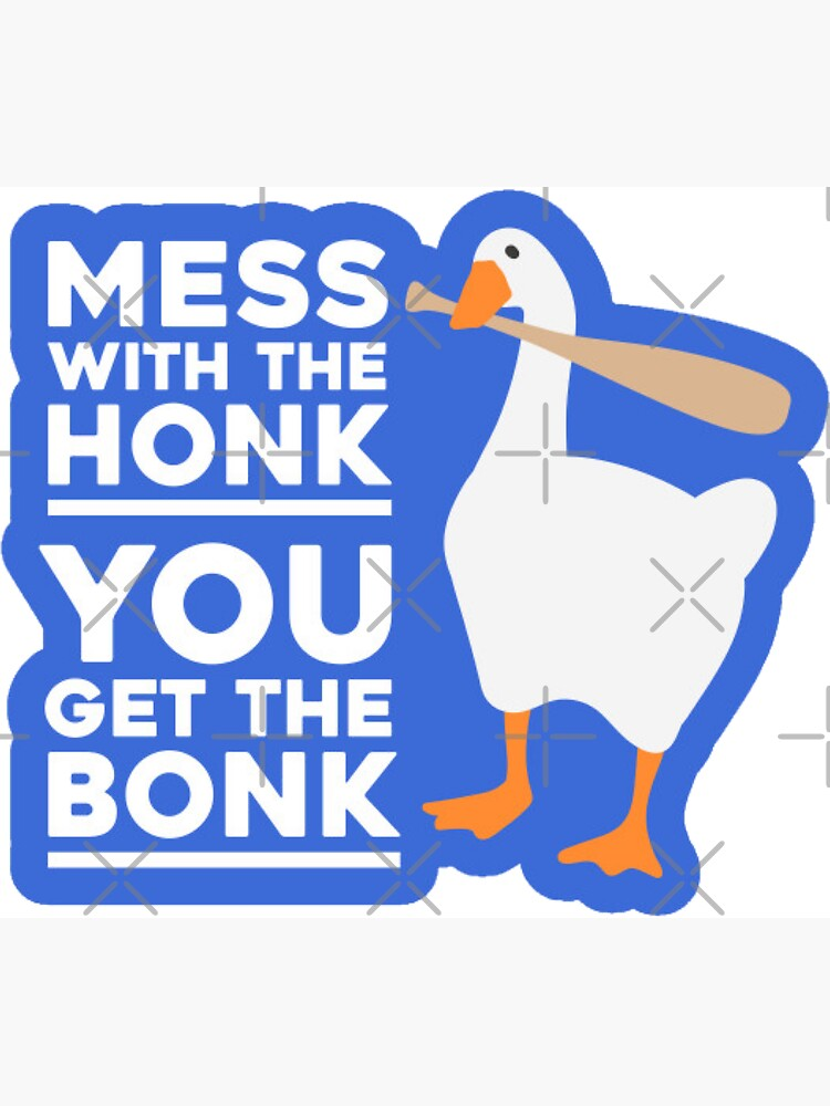 Mess With the Honk You Get The Bonk by improving