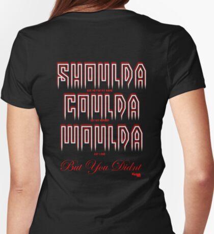 SHOULDA COULDA WOULDA....(female) T-Shirt