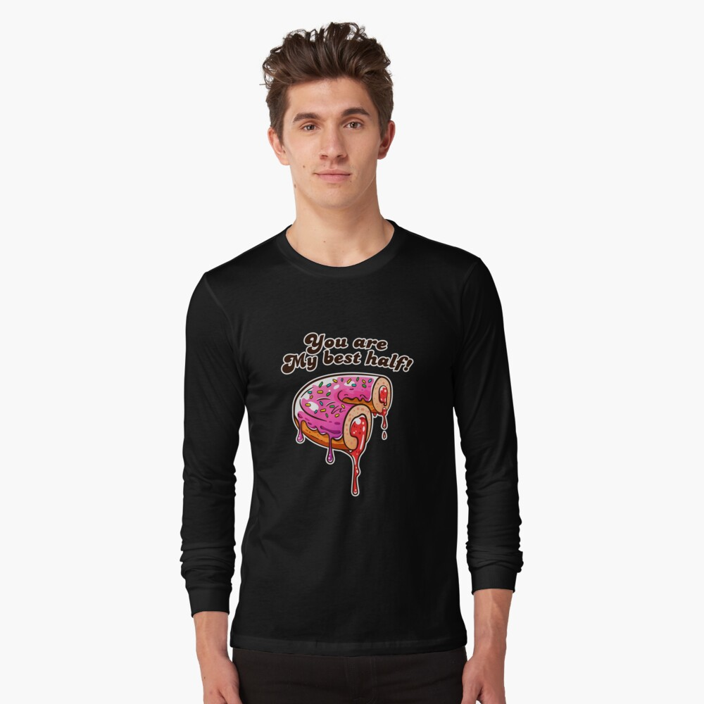 You are my best half! Donut Love! Long Sleeve T-Shirt