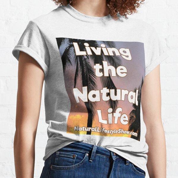 Living the natural life! Classic T-Shirt