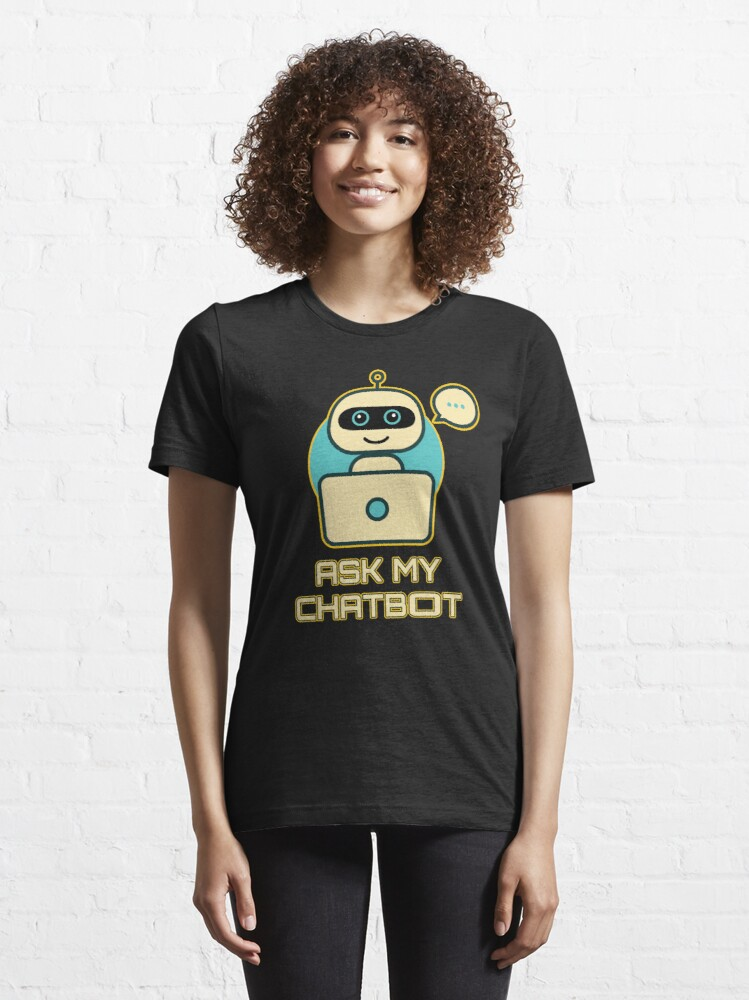 Alternate view of Ask My Chatbot. Essential T-Shirt