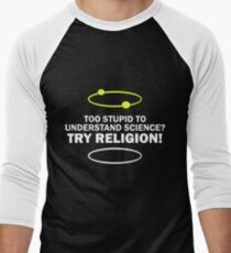 Too Stupid To Understand Science, Try Religion ! Men's Baseball ¾ T-Shirt