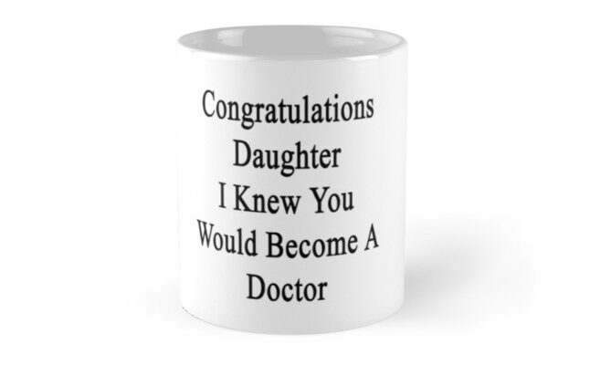Congratulations Daughter I Knew You Would Become A Doctor  by supernova23