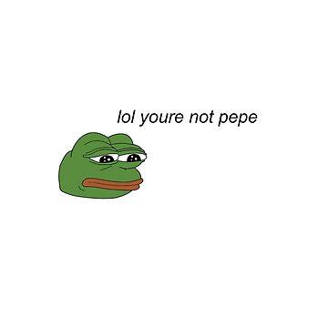 lol youre not pepe by uglylianna