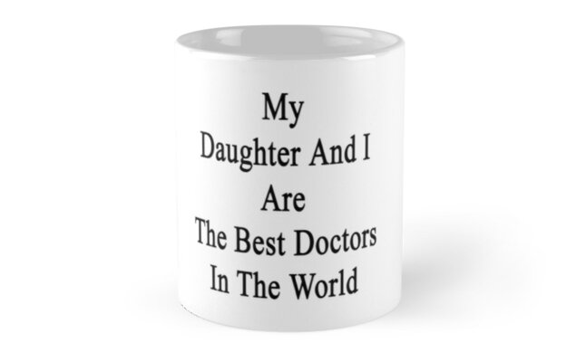 My Daughter And I Are The Best Doctors In The World  by supernova23