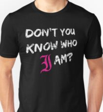 Don't You Know Who I Am? (White) Unisex T-Shirt