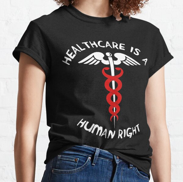 Healthcare Is A Human Right - Caduceus, Medicare For All, Bernie Sanders Classic T-Shirt