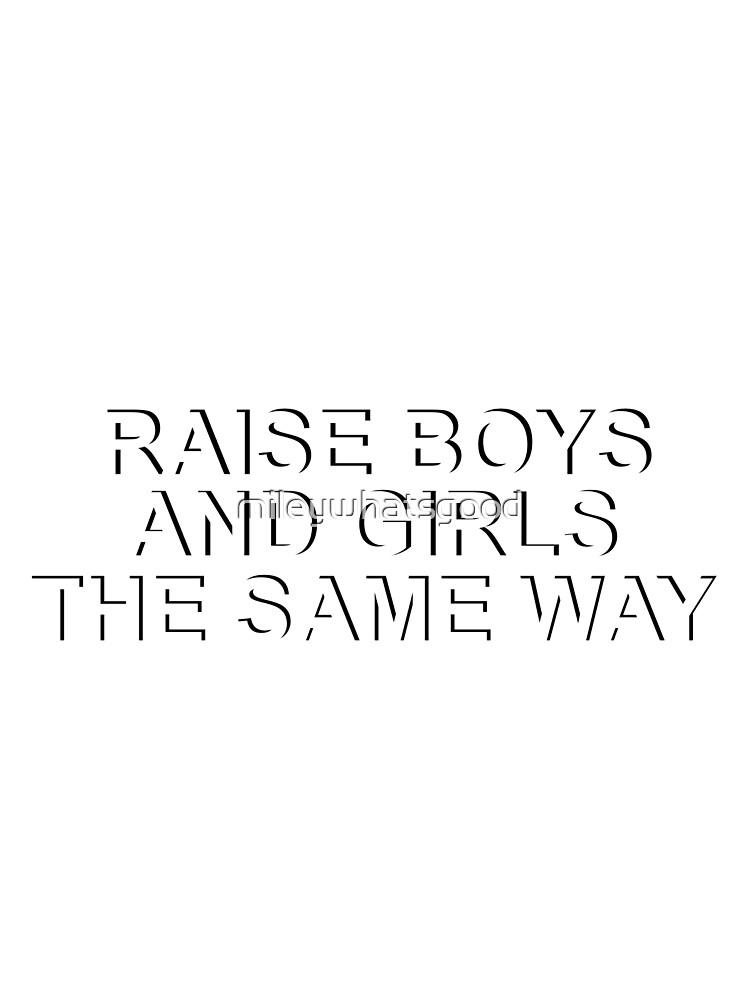 Raise Boys and Girls the Same Way by mileywhatsgood