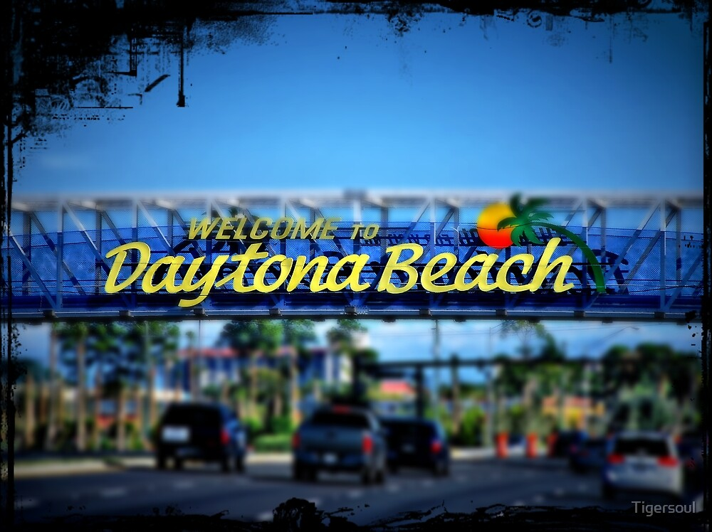 """""""Welcome To Daytona Beach."""" By Tigersoul"""