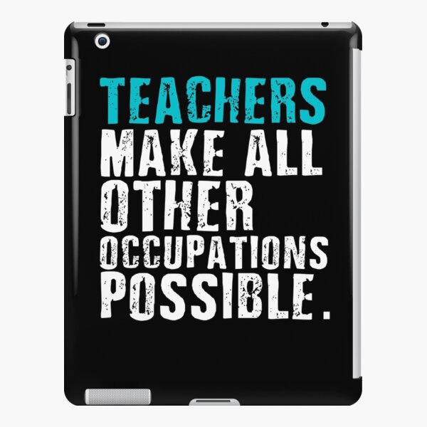 Teachers Make All Other Occupations Possible iPad Snap Case