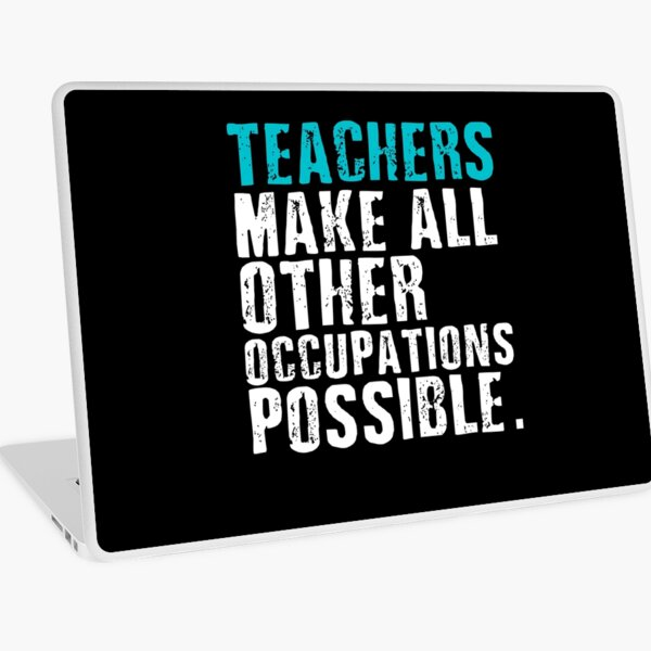 Teachers Make All Other Occupations Possible Laptop Skin
