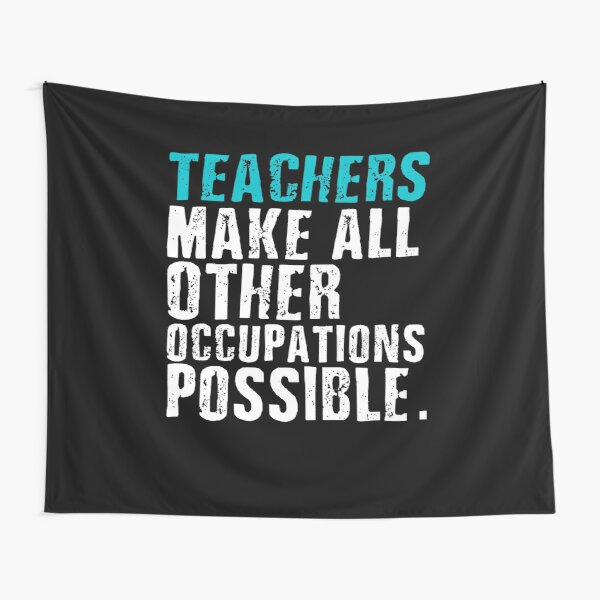 Teachers Make All Other Occupations Possible Tapestry