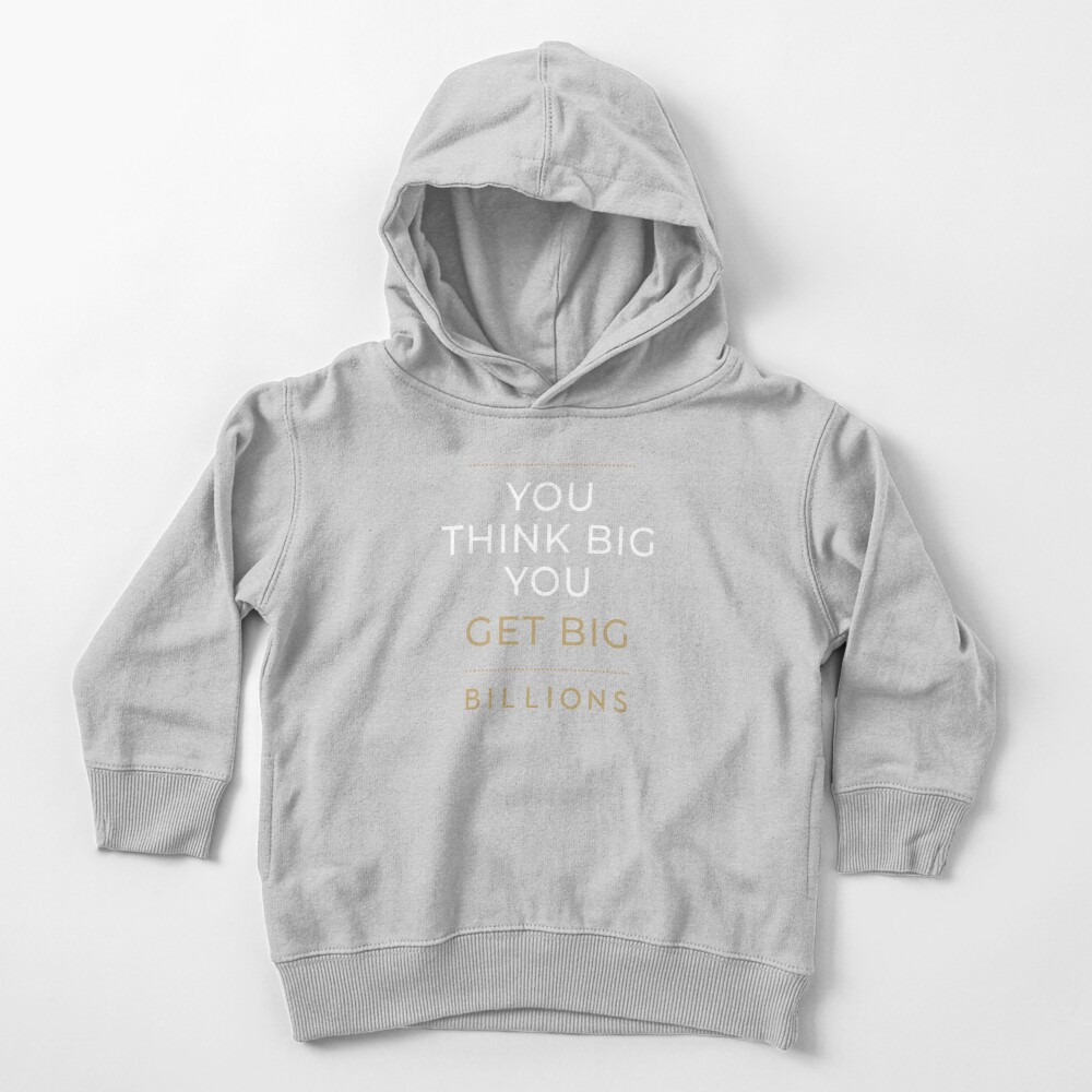 You Think Big, You Get Big Billions Toddler Pullover Hoodie