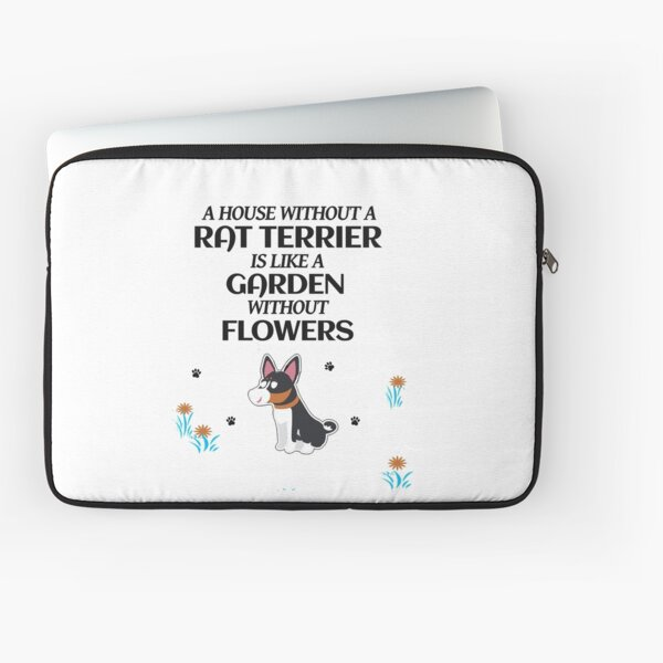 A House Without A Rat Terrier is Like a Garden Without Flowers Laptop Sleeve