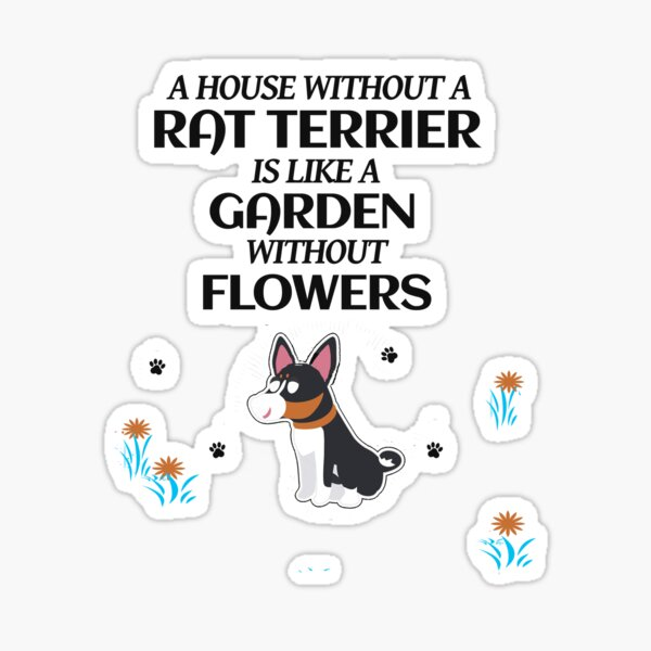 A House Without A Rat Terrier is Like a Garden Without Flowers Sticker