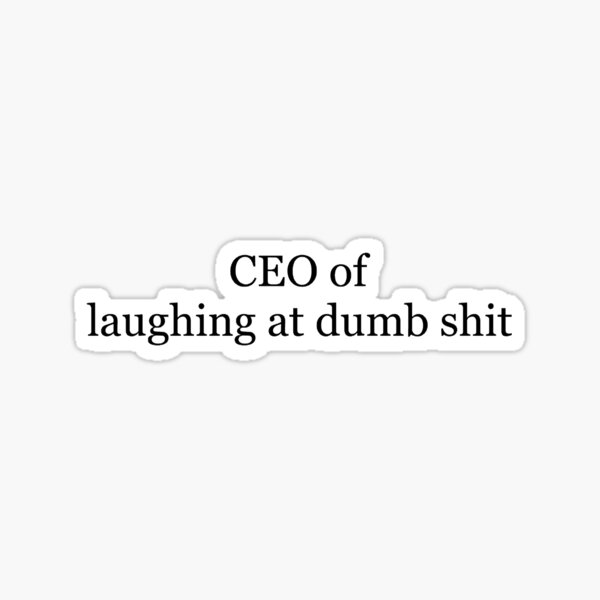 CEO of laughing at dumb shit Sticker