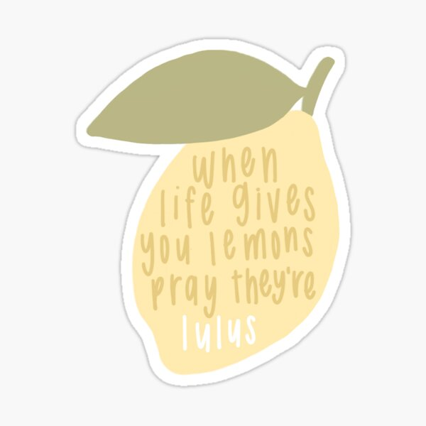 when life gives you lemons pray they're lulus Sticker