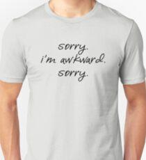 sorry. i'm awkward. sorry T-Shirt