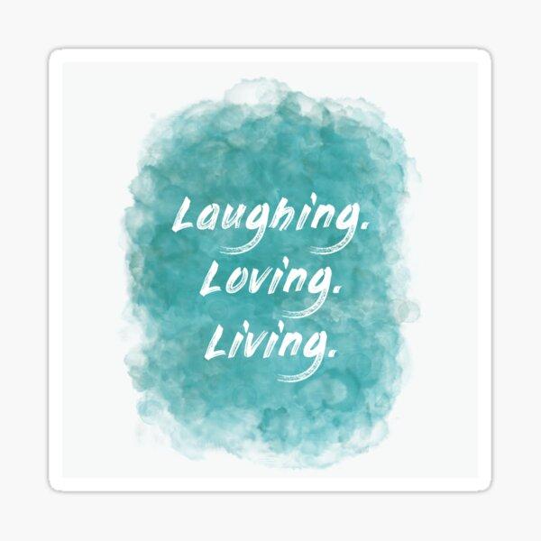 Laughing. Loving. Living. (white) Motivational Sticker