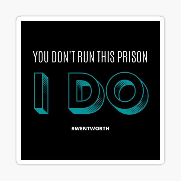 WENTWORTH PRISON - YOU DON'T RUN THIS PRISON, I DO. Sticker
