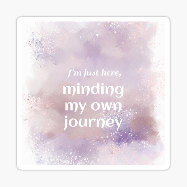 Minding My Own Journey (white) Motivational Sticker
