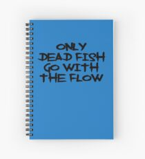Only Dead Fish Go With The Flow Spiral Notebook