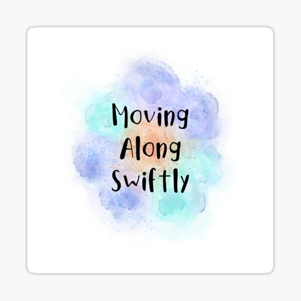 Moving Along Swiftly (black) Motivational Sticker