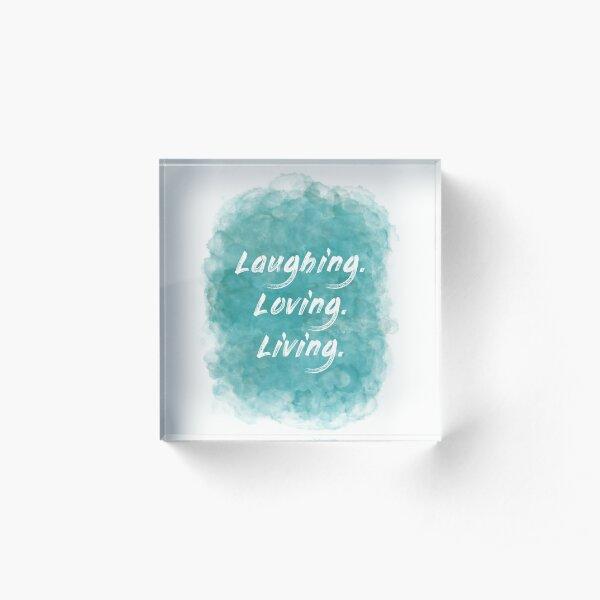 Laughing. Loving. Living. (white) Motivational Acrylic Block