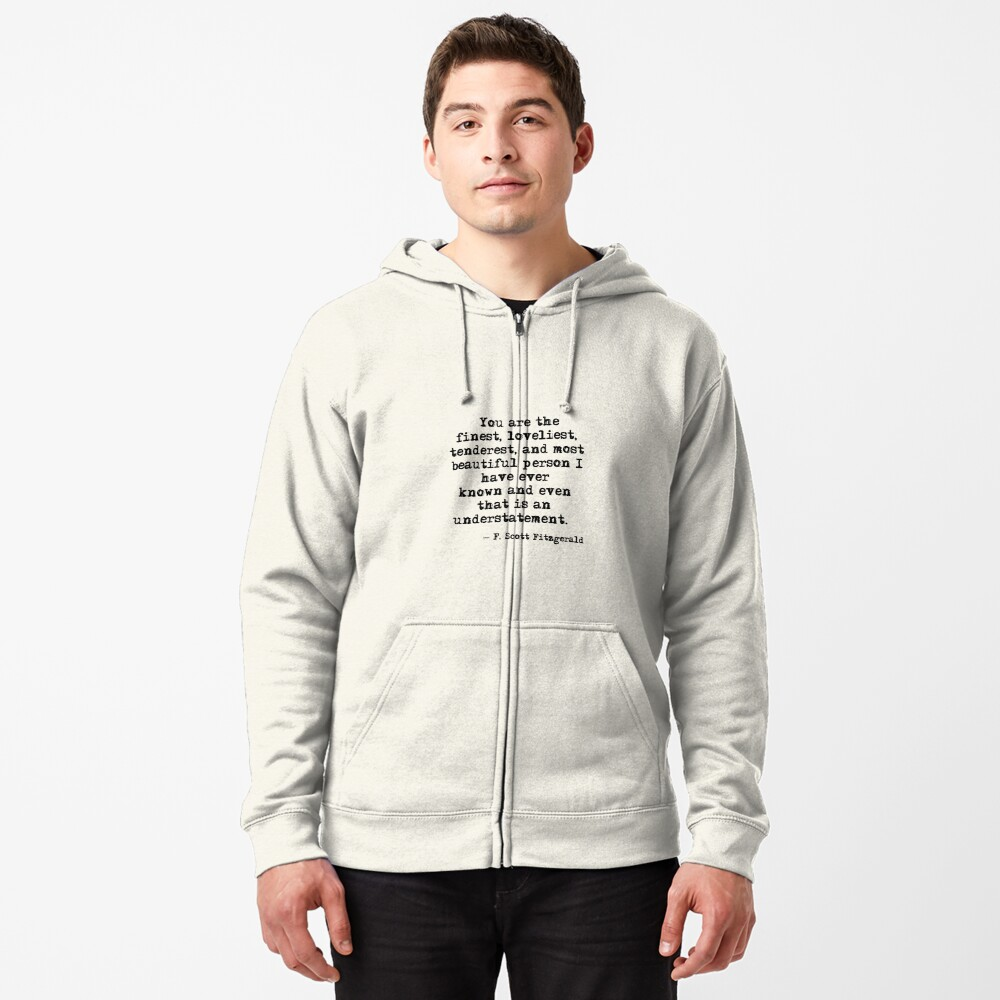 The finest, loveliest, tenderest and most beautiful person - F Scott Fitzgerald Zipped Hoodie