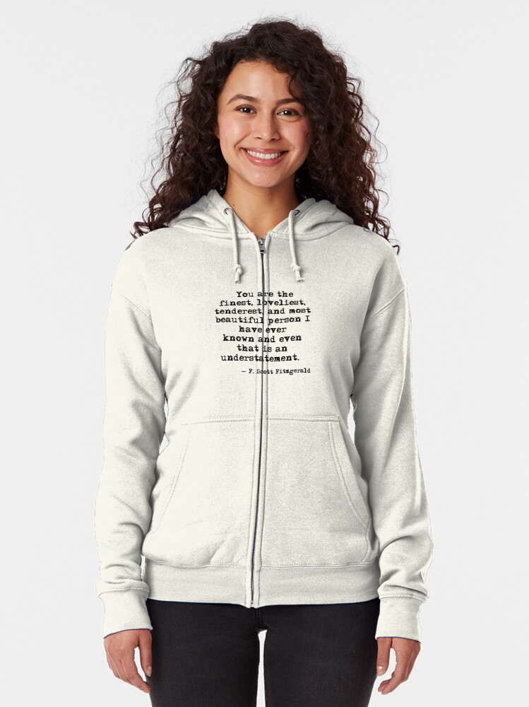 Alternate view of The finest, loveliest, tenderest and most beautiful person - F Scott Fitzgerald Zipped Hoodie