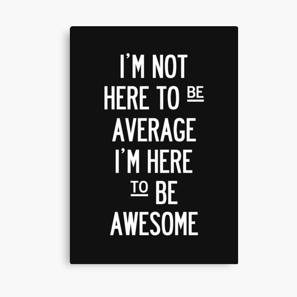 I'm Not Here To Be Average. - Black. Canvas Print