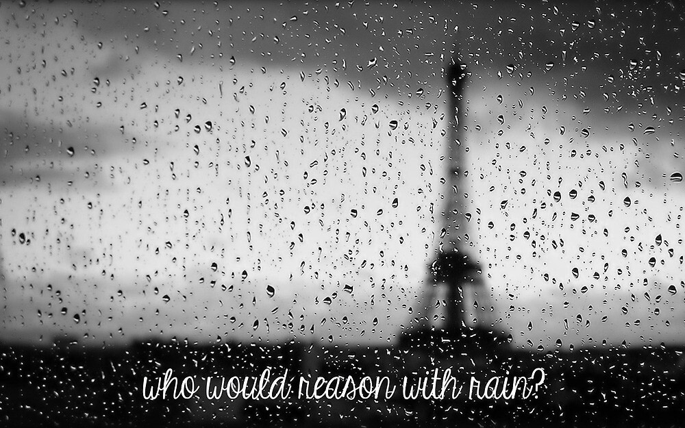 Who Would Reason With Rain?  by jesscat99