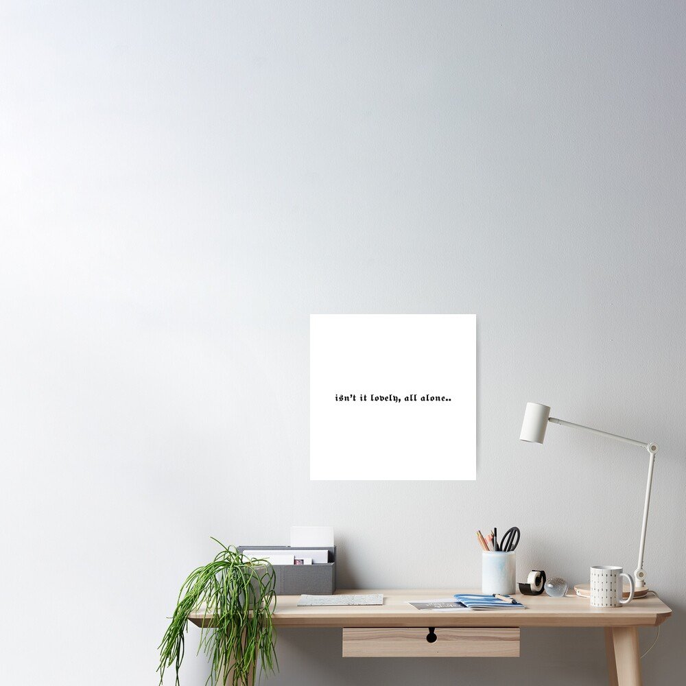 'isn't it lovely, all alone..' -Billie Eilish quote Poster