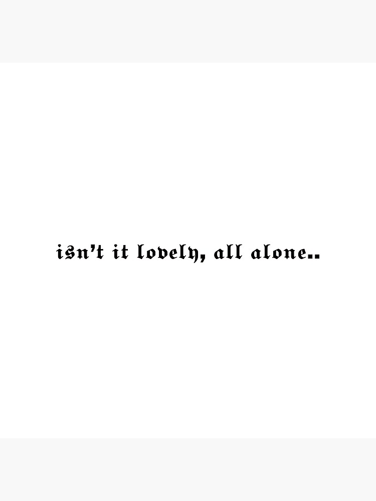 'isn't it lovely, all alone..' -Billie Eilish quote by bellabearfam