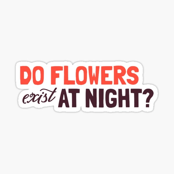 do flowers exist at night? Sticker