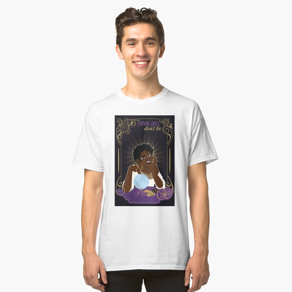 The Crystal Ball Don't Lie Classic T-Shirt