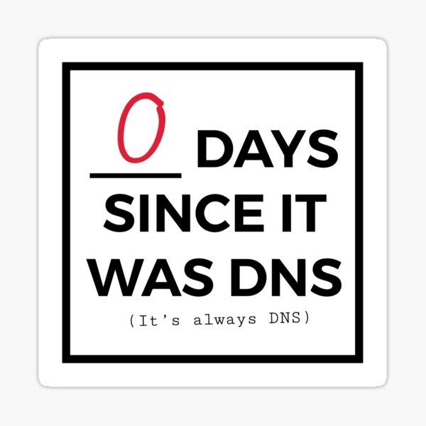 "Zero days since it was DNS"" Sticker by kclemson | Redbubble"