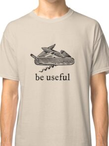 Be Useful Classic T-Shirt