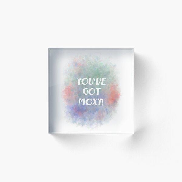 You've Got Moxy! (white) Motivational Acrylic Block