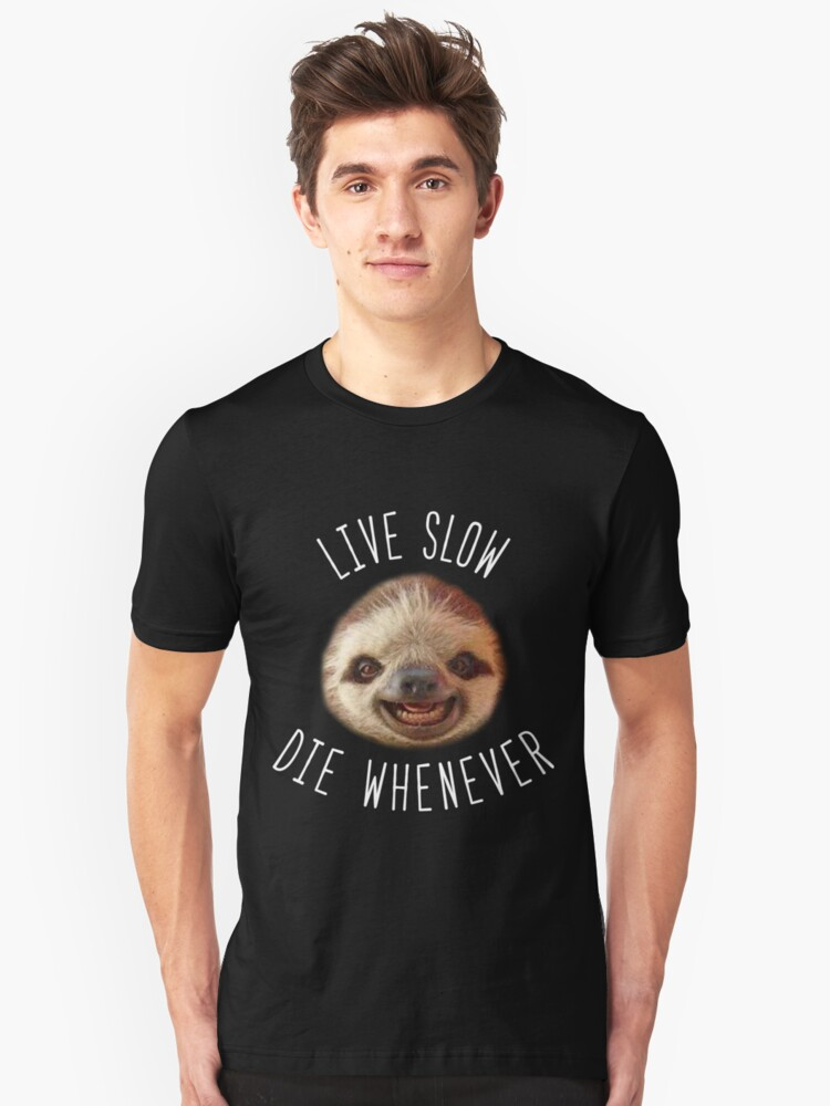 Live slow Die whenever Unisex T-Shirt Front