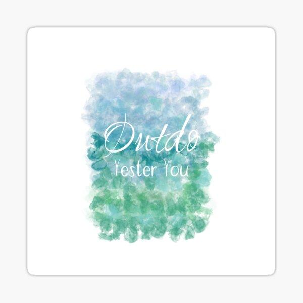 Outdo Yester You (white) Motivational Sticker