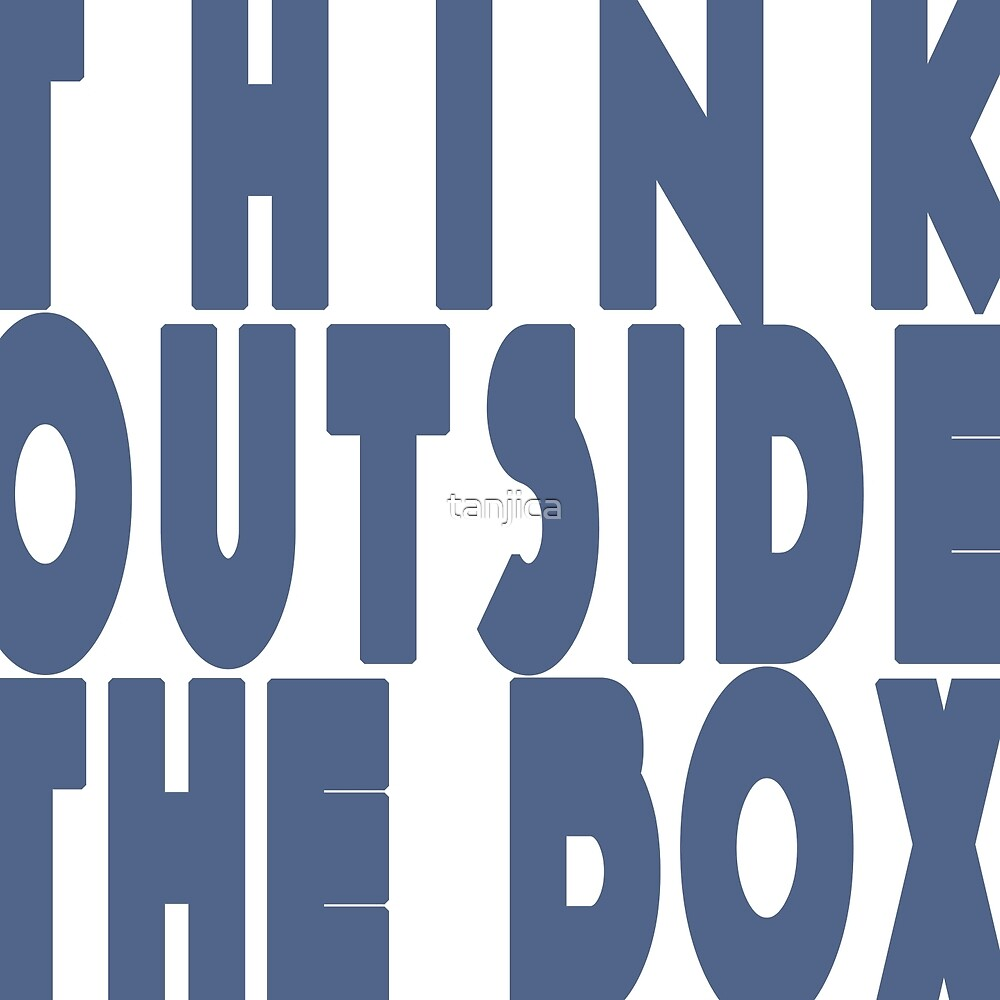 Think Outside the Box by tanjica