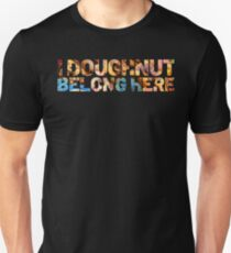 I Doughnut Belong Here. Funny workout, exercise, fitness, and gym gear. Perfect for exercise junkies. Slim Fit T-Shirt